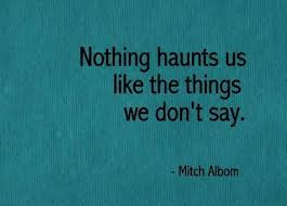 nothing haunts us like what we dont say